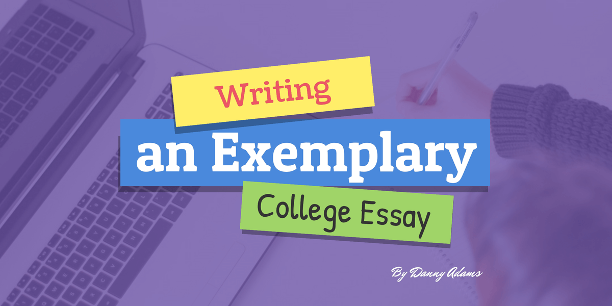 Writing an Exemplary College Essay College essay