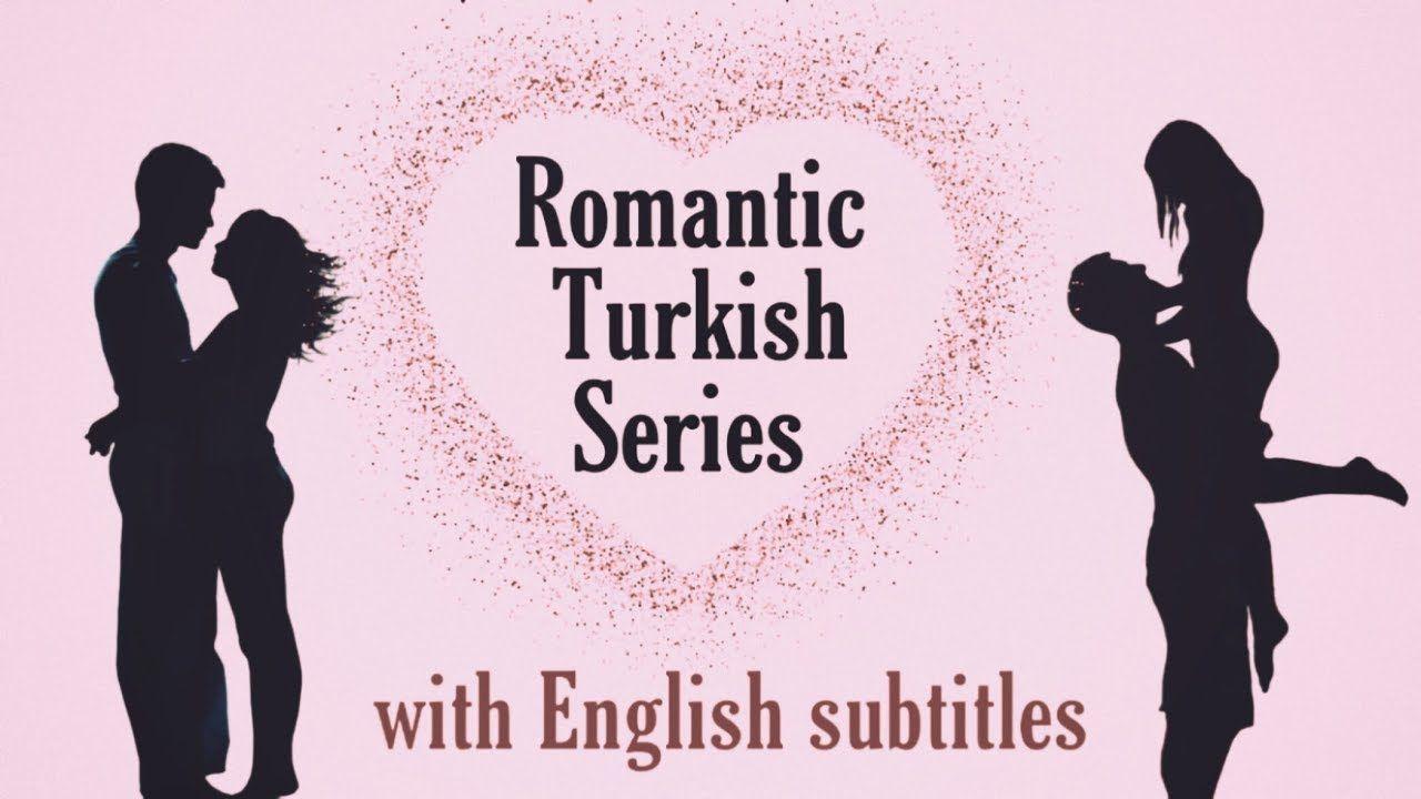 Romantic Turkish Series With English Subtitles Youtube Romantic Series Romantic Series