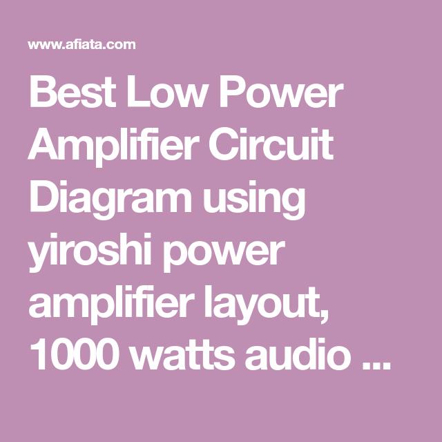 Best Low Power Amplifier Circuit Diagram Using Yiroshi Power
