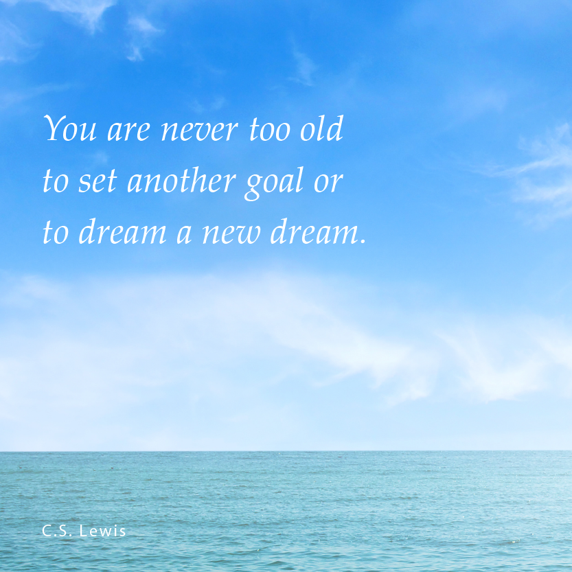 Inspirational Quote  You Are Never Too Old To Set Another Goal Or To Dream A
