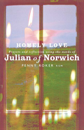 Homely Love: Prayers and Reflections Using the Words of Julian of Norwich by Penny Roker, http://www.amazon.co.uk/gp/product/1853117331/ref=as_li_qf_sp_asin_il_tl?ie=UTF8&camp=1634&creative=6738&creativeASIN=1853117331&linkCode=as2&tag=spiritualityc-21