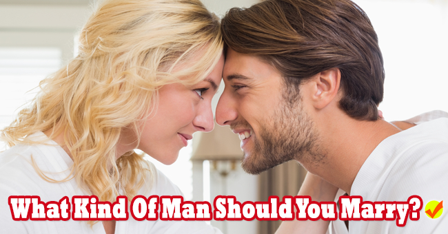 What Kind Of Man Should You Marry? | What kind of man, Fun