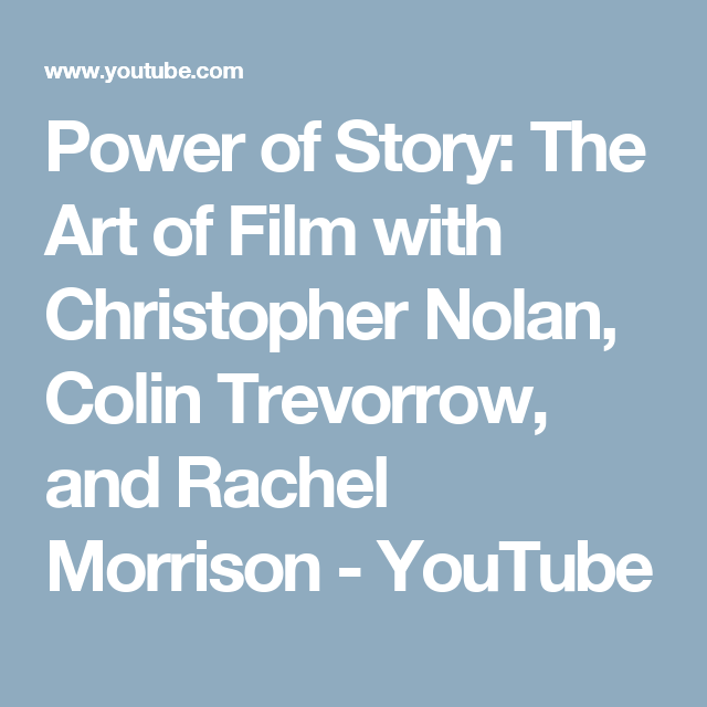 Power of Story: The Art of Film with Christopher Nolan, Colin Trevorrow, and Rachel Morrison - YouTube