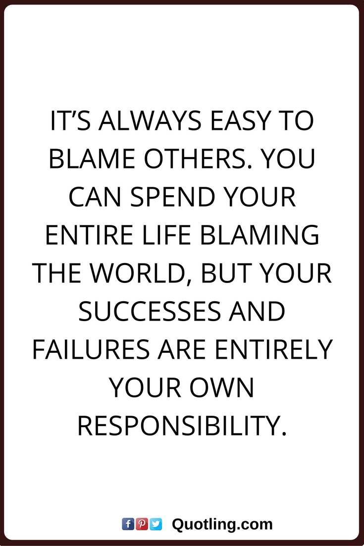 Blaming Others Quotes Its Always Easy To Blame Others You Can