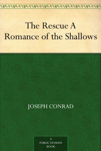 The Rescue A Romance Of The Shallows By Joseph Conrad Httpwww