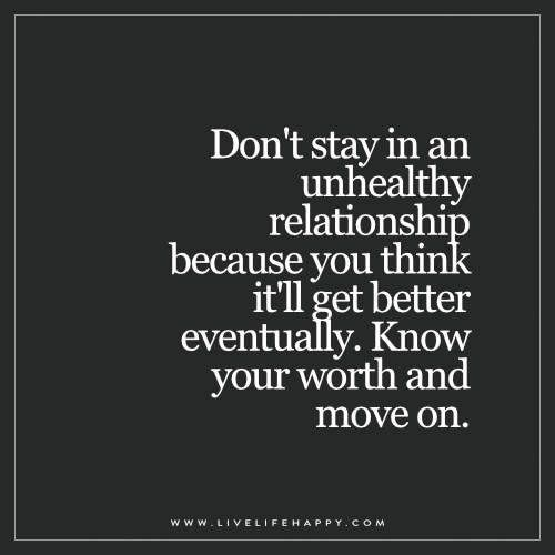 Dont stay in an unhealthy quote