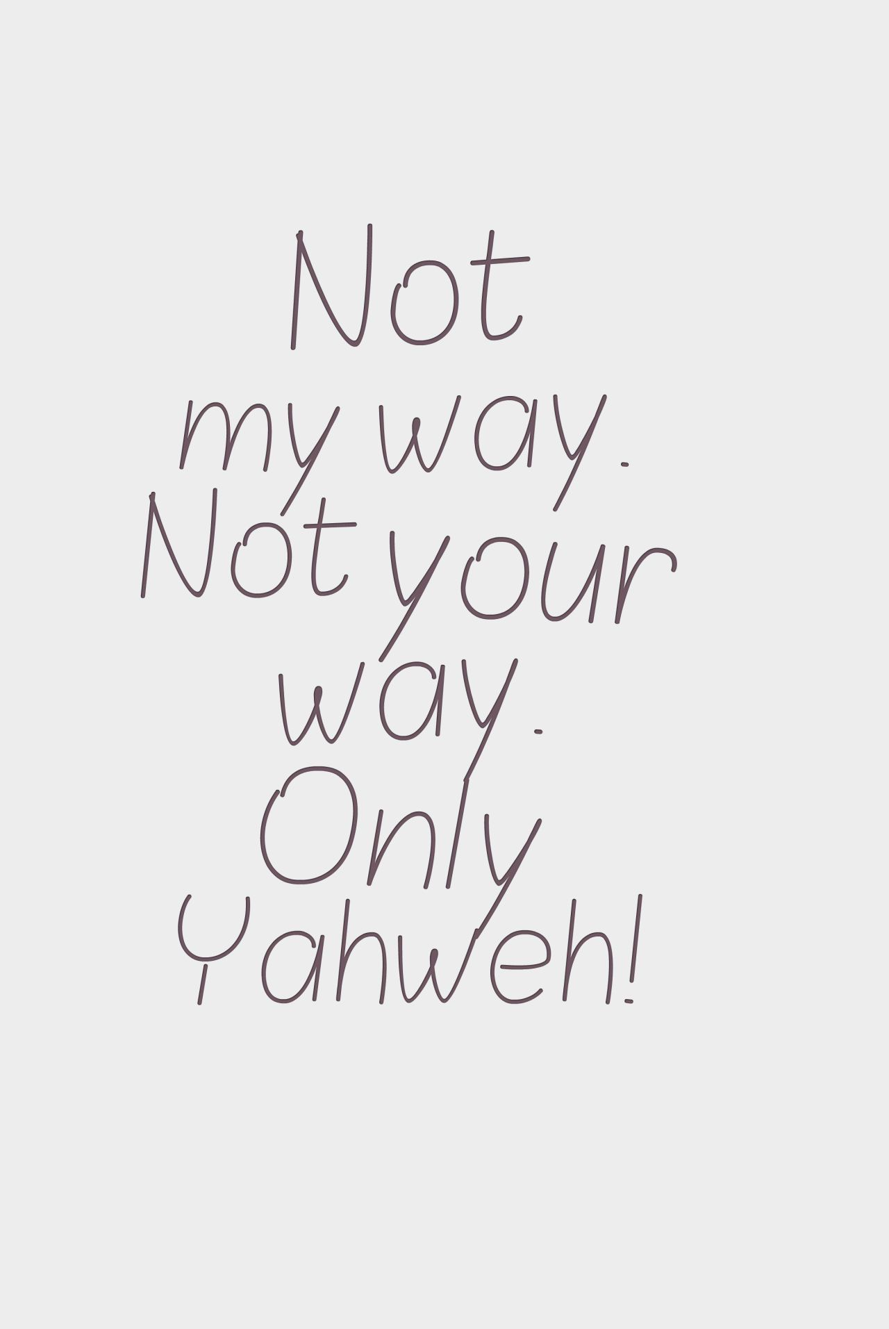 Not my way  Not your way  Only Yahweh! | Inspirational