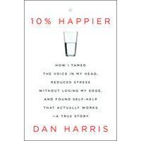 10% Happier by Dan Harris | Happy books, True stories