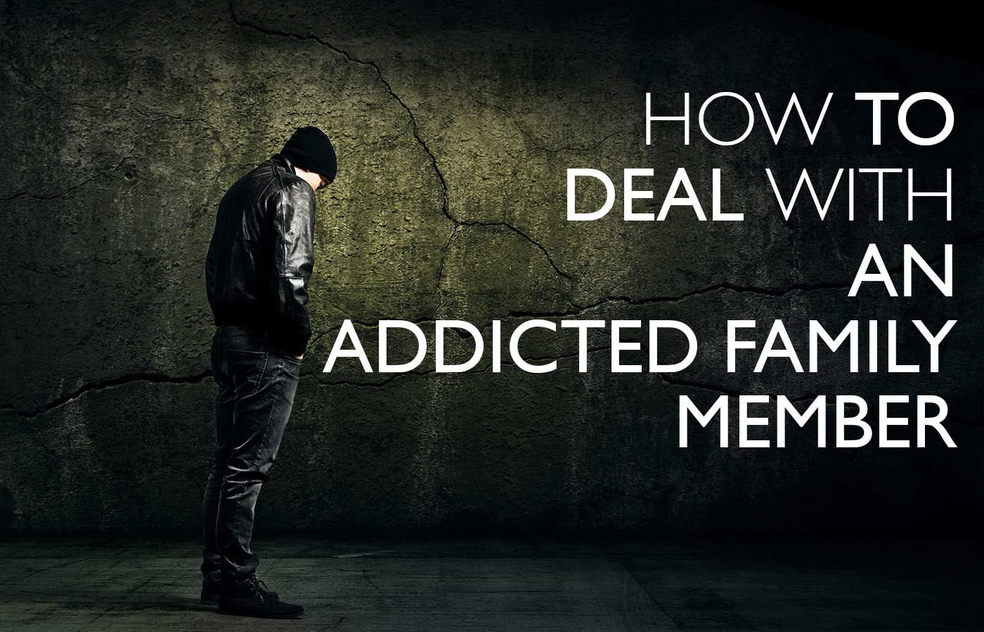 how to deal with an addicted family member | addiction and the