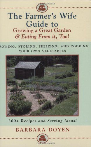 The Farmer's Wife Guide To Growing A Great Garden And Eating From It, Too!: Storing, Freezing, and Cooking Your Own Vegetables by Barbara Doyen. $10.78. 374 pages. Author: Barbara Doyen. Publisher: M. Evans & Company (June 25, 2002)