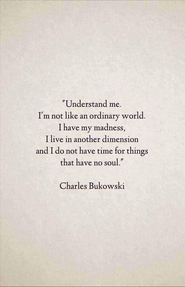 Poemas De Charles Bukowski Sobre El Amor Understand Me I M Not Like An Ordinary World I Have My Madness I