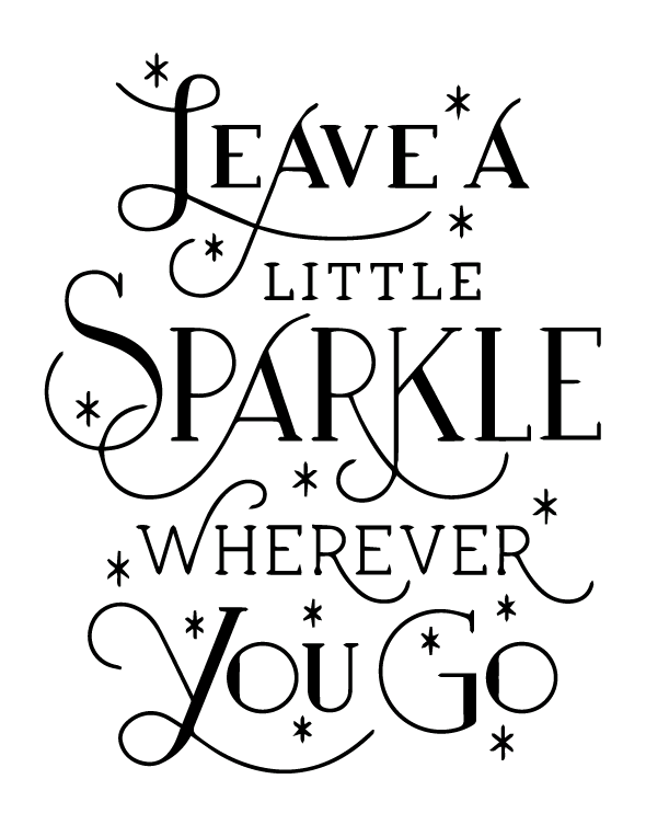 Leave A Little Sparkle Wherever You Go Sparkle Quotes Lettering