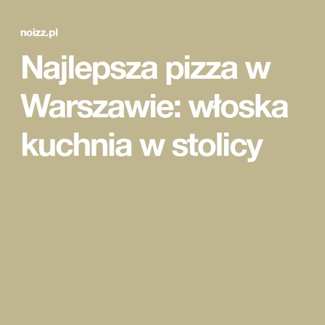 Najlepsza Pizza W Warszawie Wloska Kuchnia W Stolicy