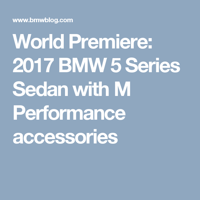 World Premiere: 2017 BMW 5 Series Sedan With M Performance