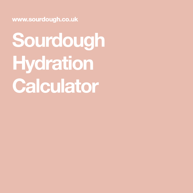 Sourdough Hydration Calculator Sourdough Hydration Sourdough Starter