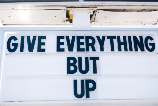 Give everything but up.