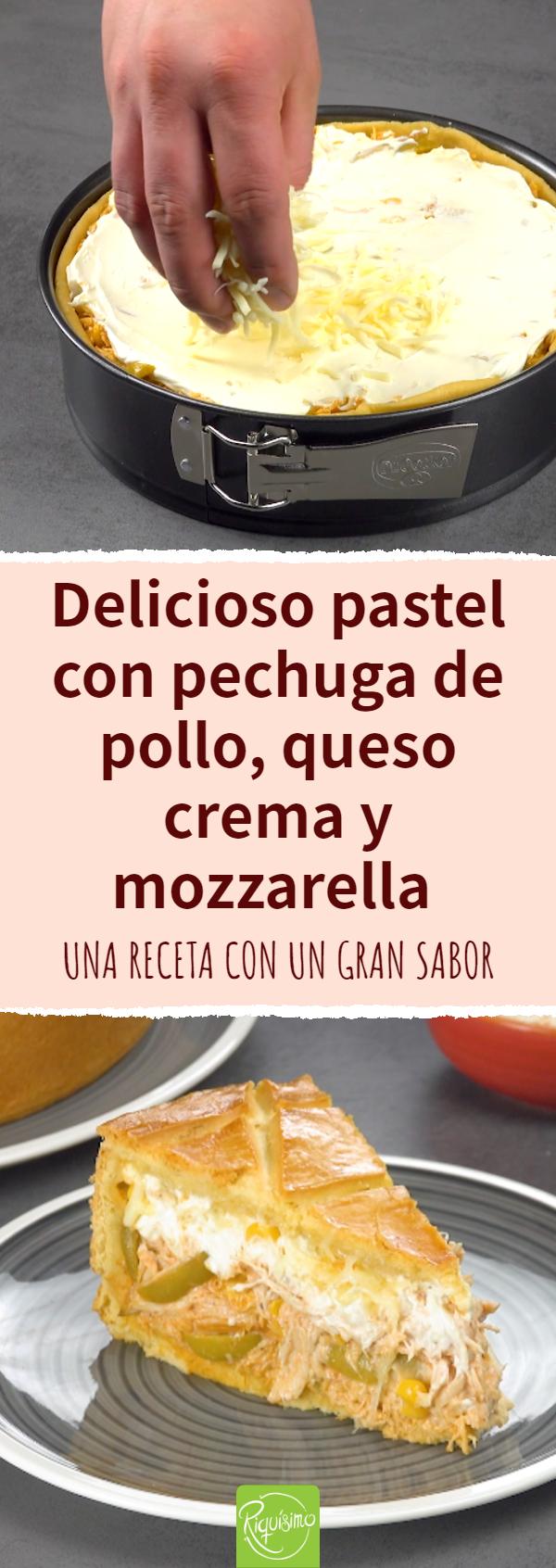 Delicioso Pastel Con Pechuga De Pollo Queso Crema Y Mozzarella Recetas De Comida Fáciles Recetas De Comida Recetas Con Verduras Comida