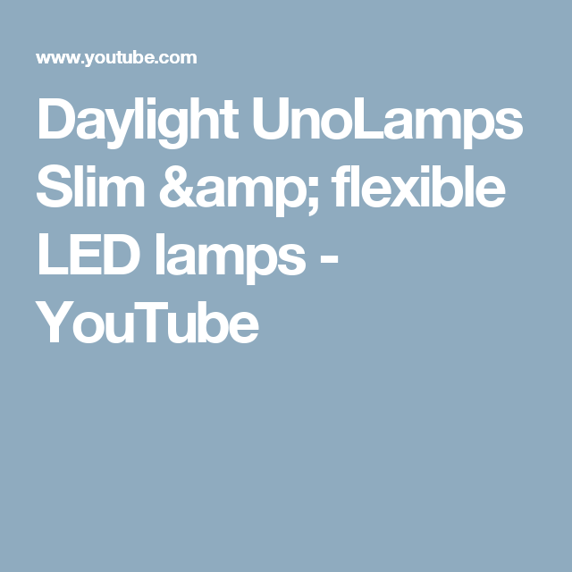 Daylight UnoLamps   Slim & flexible LED lamps - YouTube