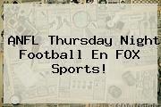 http://tecnoautos.com/wp-content/uploads/imagenes/tendencias/thumbs/nfl-thursday-night-football-en-fox-sports.jpg Fox Sports En Vivo. ¡NFL Thursday Night Football en FOX Sports!, Enlaces, Imágenes, Videos y Tweets - http://tecnoautos.com/actualidad/fox-sports-en-vivo-nfl-thursday-night-football-en-fox-sports/