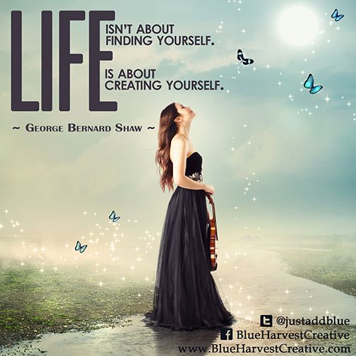 life isn't about finding yourself life is about creating yourself george burnard shaw