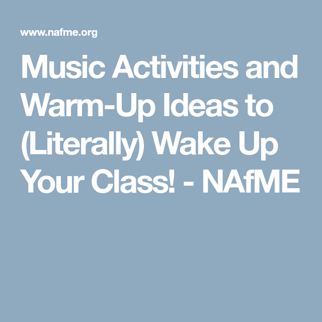 Music Activities and Warm-Up Ideas to (Literally) Wake Up Your Class! - NAfME