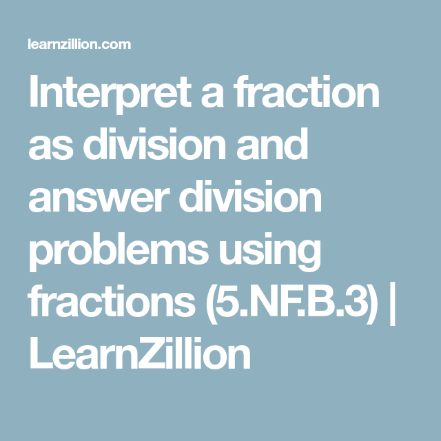 Interpret a fraction as division and answer division problems using ...