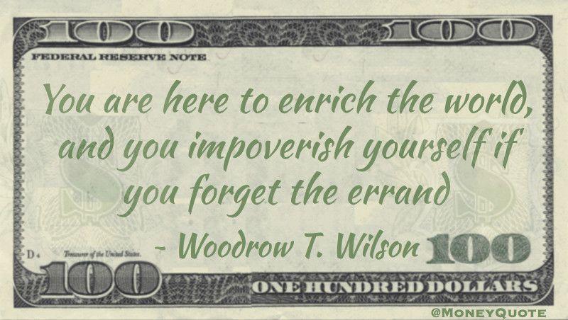 Woodrow t wilson enrich or impoverish money quotes
