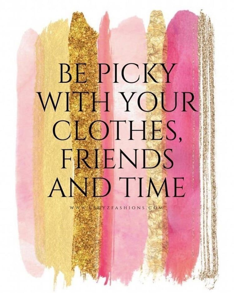 Picky Quote Saying Clothes Friends Time Pink Gold Fashion Quotes Funny Fashion Quotes Shopping Quotes Funny