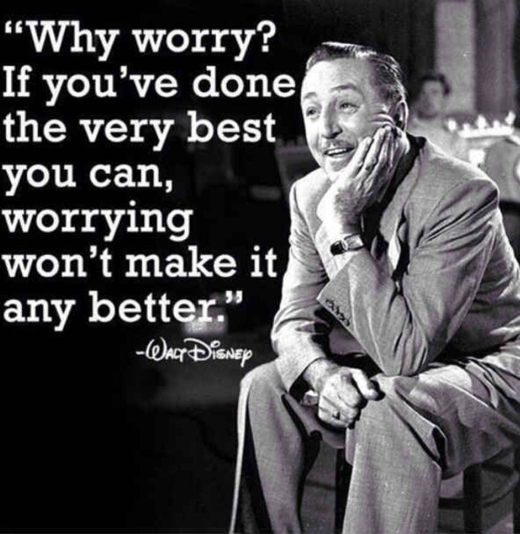 Walt Disney Quotes About Life Why Worry If You've Done Your Very Best You Can Worrying Won't