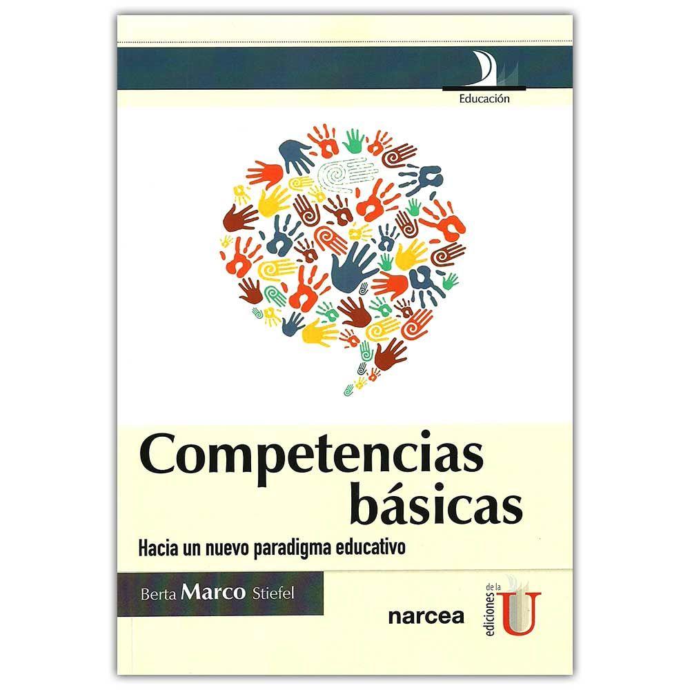 Competencias básicas. Hacia un nuevo paradigma  – Berta Marco Stiefel - Ediciones de la U – Ediciones Narcea S.A.  http://www.librosyeditores.com/tiendalemoine/4205-competencias-basicas-hacia-un-nuevo-paradigma--9789587622188.html  Editores y distribuidores