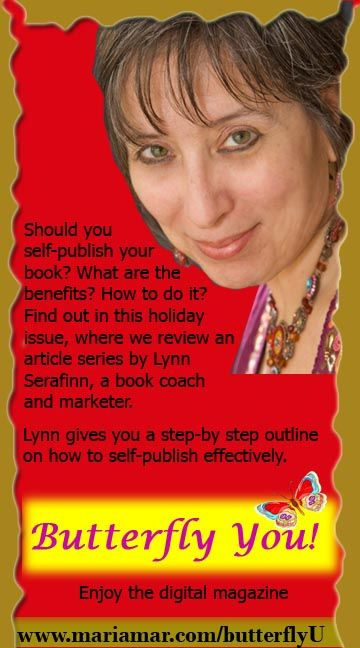 Learn how to self-publish your book with book marketer Lynn Serafinn. Holiday Issue 2013 of the Butterfly You! digital magazine at: http://mariamar.com/butterflyu/