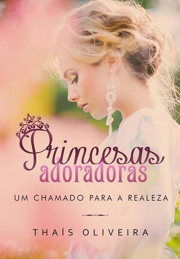 Princesas Adoradoras: Um Chamado Para a Realeza - Thais Oliveira
