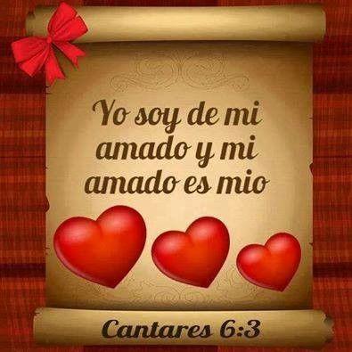 El El Amado De Mi Alma Yo Soy Suya Y El Es Mio Promesas Bíblicas Refranes De Amor Te Amo Esposo