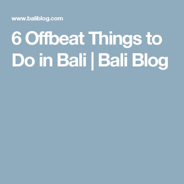 6 Offbeat Things to Do in Bali | Bali Blog
