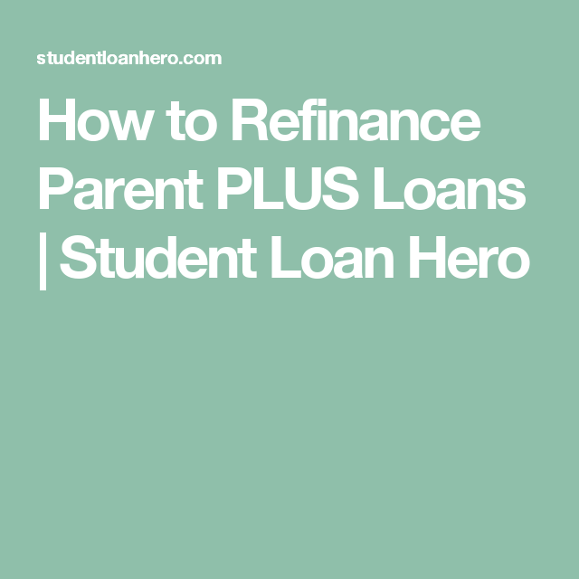How to Refinance Parent PLUS Loans | Student Loan Hero
