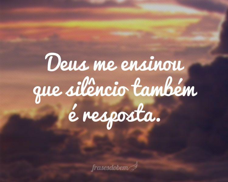 Deus Me Ensinou Que Silêncio Também é Resposta.