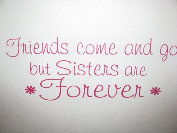 Sisters Wall Decal Vinyl Wall Lettering Friends Come And Go But