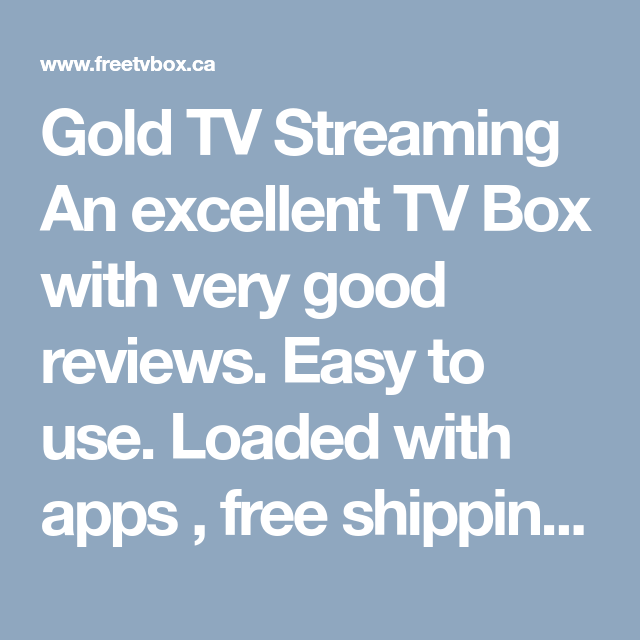 Gold TV Streaming An excellent TV Box with very good reviews  Easy