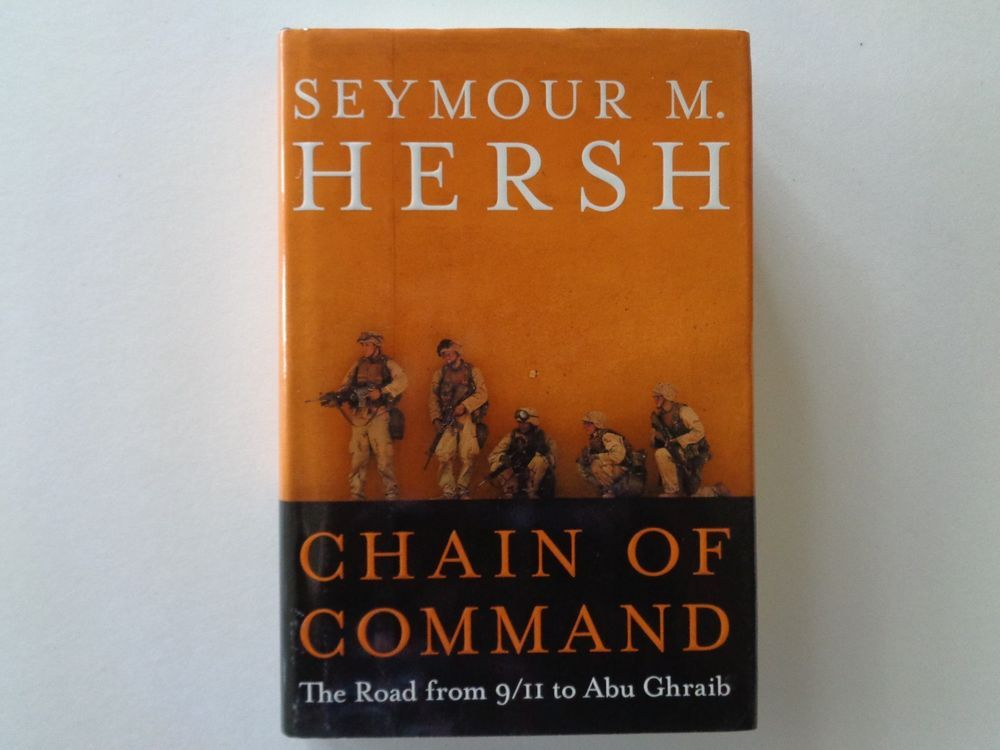 Chain Of Command The Road From 911 To Abu Ghraib By Seymour M