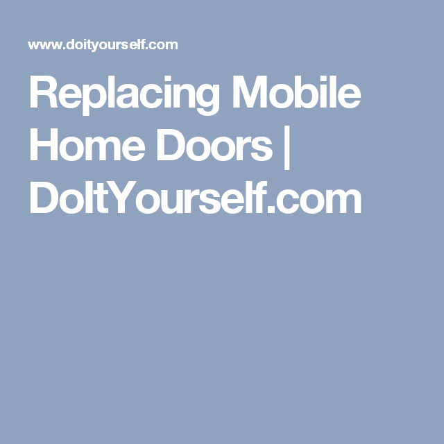 Exterior Doors For Mobile Homes: Replacing Mobile Home Doors