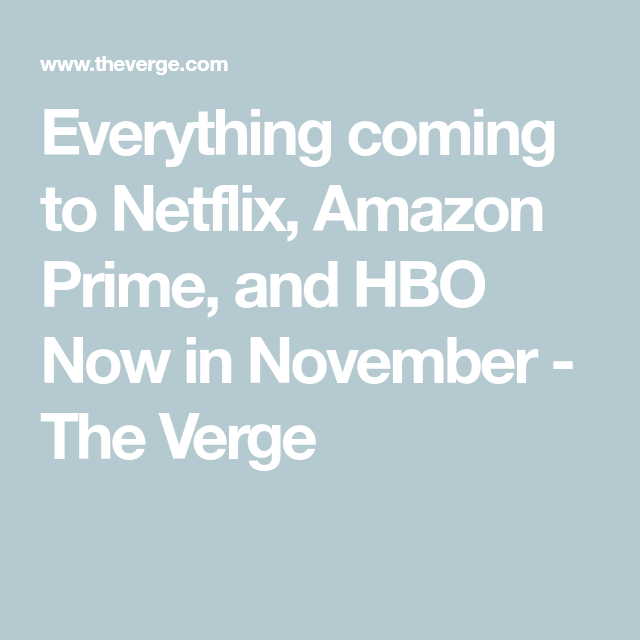 Everything Coming To Netflix Amazon Prime And Hbo Now In
