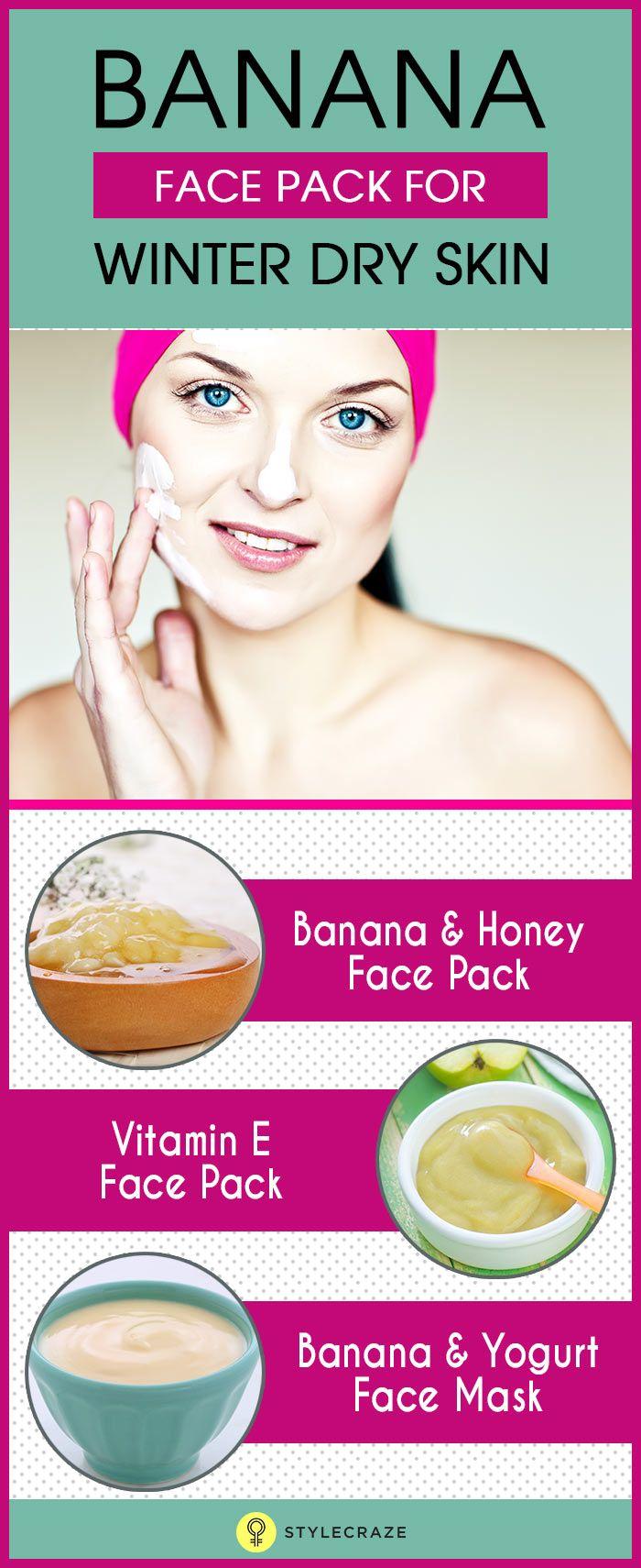 Homemade Banana Face Packs And Face Masks For Dry Skin In Winter Dry Winter Skin Mask For Dry Skin Dry Skin