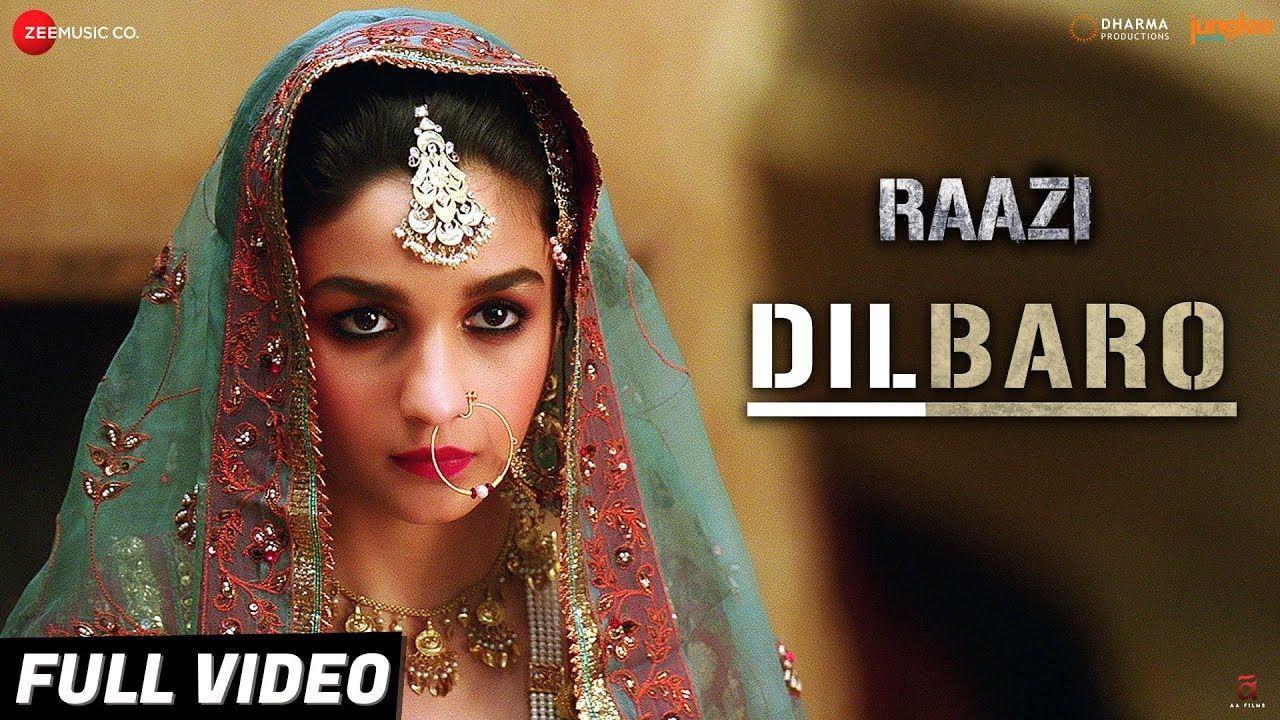 Dilbaro Full Video Raazi Alia Bhatt Harshdeep Kaur Vibha Saraf Alia Bhatt Songs Alia