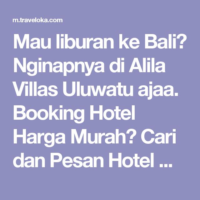 Mau Liburan Ke Bali Nginapnya Di Alila Villas Uluwatu Ajaa Booking Hotelnya Lebih Mudah