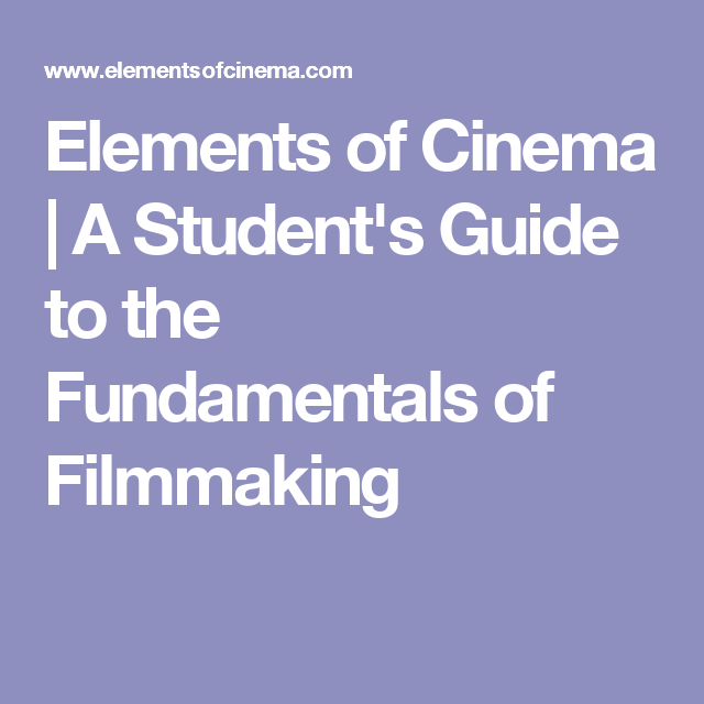 Elements of Cinema   A Student's Guide to the Fundamentals of Filmmaking