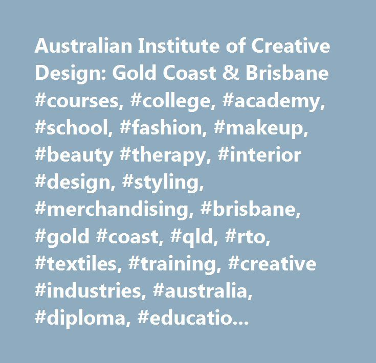 Australian Institute Of Creative Design Gold Coast Brisbane Courses College
