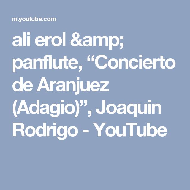 Ali Erol Amp Panflute Concierto De Aranjuez Adagio Joaquin Rodrigo Youtube Piano Cover Aranjuez Cover