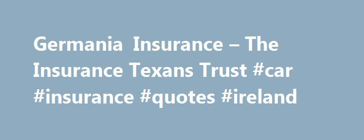 Insurance Quotes Germania Insurance  The Insurance Texans Trust #car #insurance .