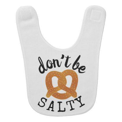 funny pretzel dont be salty baby bib diy cyo customize create your