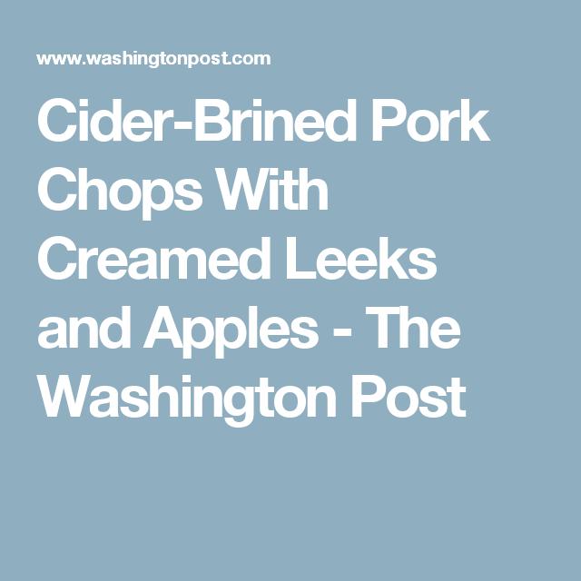 Cider Brined Pork Chops With Creamed Leeks And Apples Recipe Creamed Leeks Pork Chops Leeks